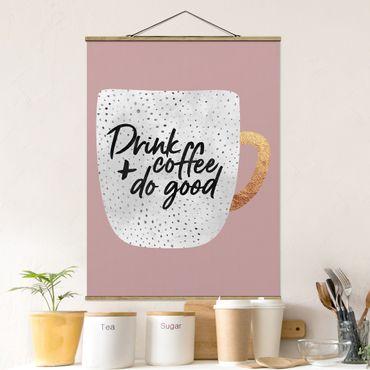 Stoffbild mit Posterleisten - Elisabeth Fredriksson - Drink Coffee, Do Good - weiß - Hochformat 4:3
