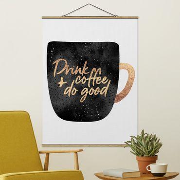 Stoffbild mit Posterleisten - Elisabeth Fredriksson - Drink Coffee, Do Good - schwarz - Hochformat 4:3