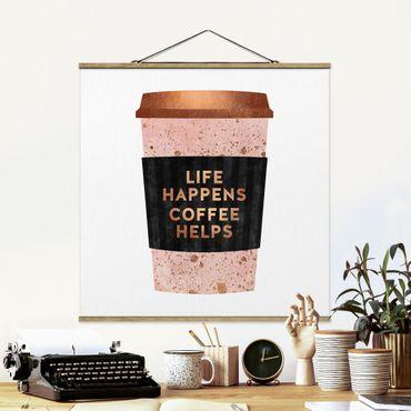 Stoffbild mit Posterleisten - Elisabeth Fredriksson - Life Happens Coffee Helps Gold - Quadrat 1:1