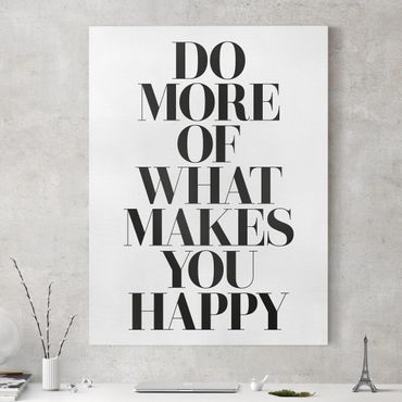 Leinwandbild - Do more of what makes you happy - Hochformat 4:3