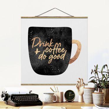 Stoffbild mit Posterleisten - Elisabeth Fredriksson - Drink Coffee, Do Good - schwarz - Quadrat 1:1