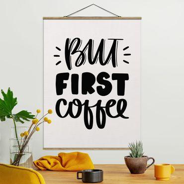 Stoffbild mit Posterleisten - But first Coffee - Hochformat 4:3