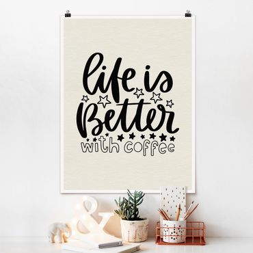 Poster - life is better with coffee - Hochformat 3:4