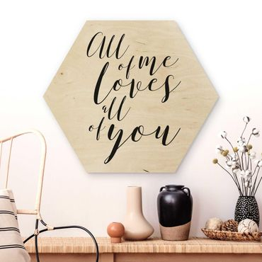 Hexagon Bild Holz - All of me loves all of you