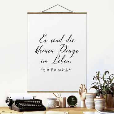Stoffbild mit Posterleisten - Es sind die kleinen Dinge im Leben - Hochformat 4:3
