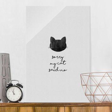 Glasbild - Haustier Zitat Sorry My Cat Said No - Hochformat