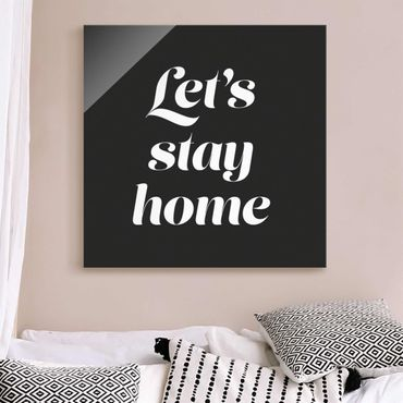 Glasbild - Let's stay home Typo - Quadrat