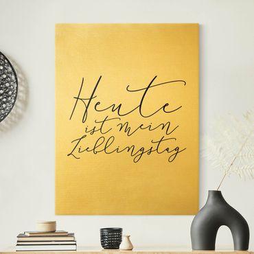 Leinwandbild Gold - Heute ist mein Lieblingstag - Hochformat 3:4