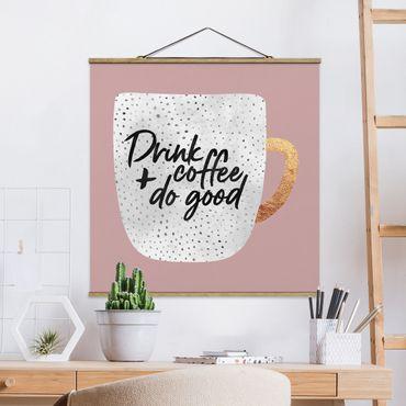 Stoffbild mit Posterleisten - Elisabeth Fredriksson - Drink Coffee, Do Good - weiß - Quadrat 1:1