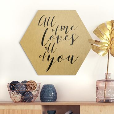 Hexagon Bild Alu-Dibond - All of me loves all of you