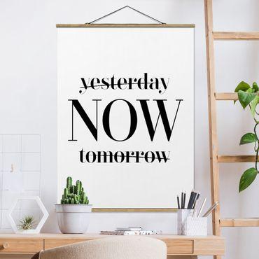 Stoffbild mit Posterleisten - Yesterday NOW tomorrow - Hochformat 4:3