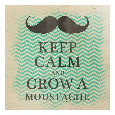 Holzbild Spruch - No.YK26 Keep Calm and Grow a Moustache - Quadrat 1:1