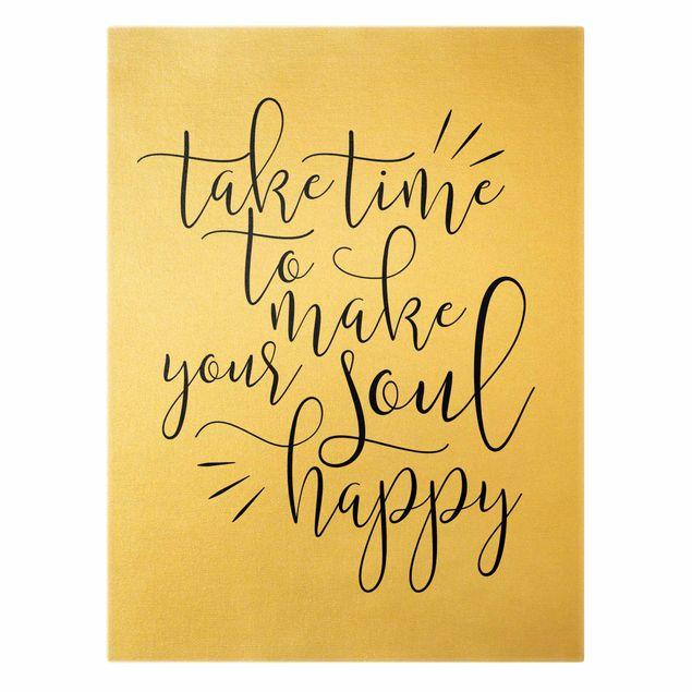 Leinwandbild Gold - Take time to make your soul happy - Hochformat 3:4