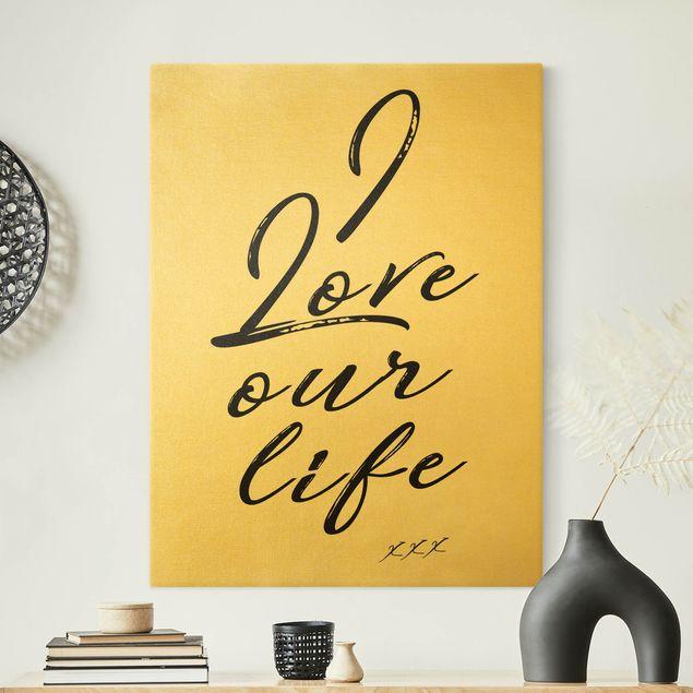 Leinwandbild Gold - I Love Our Life - Hochformat 3:4