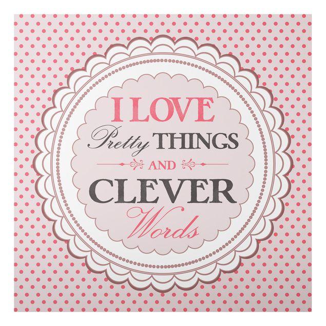 Alu-Dibond Bild - I Love Pretty Things