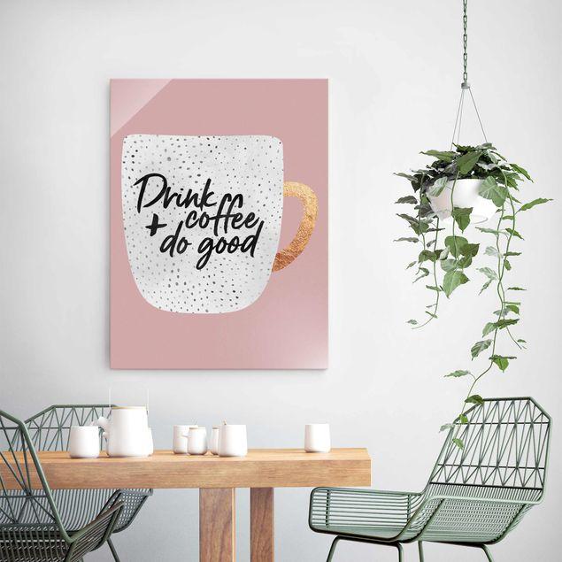 Glasbild - Drink Coffee, Do Good - weiß - Hochformat 4:3