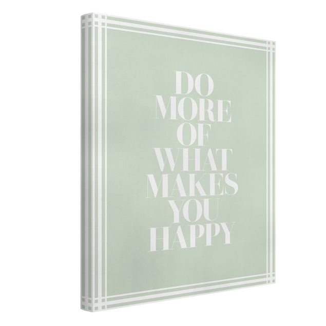 Leinwandbild - Do more of what makes you happy mit Rahmen - Hochformat 3:4