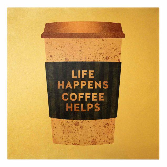 Leinwandbild Gold - Life Happens Coffee Helps Gold - Quadrat 1:1