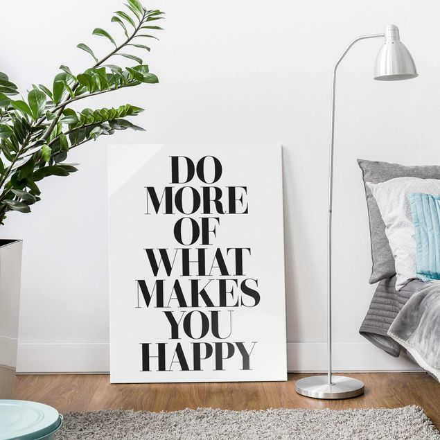 Glasbild - Do more of what makes you happy - Hochformat 4:3