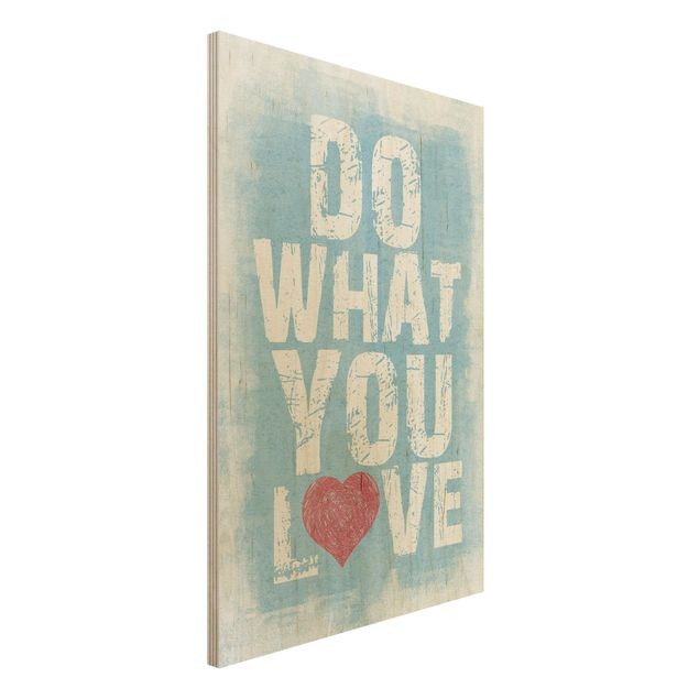 Holzbild Spruch - No.KA26 Do What You Love - Hoch 2:3