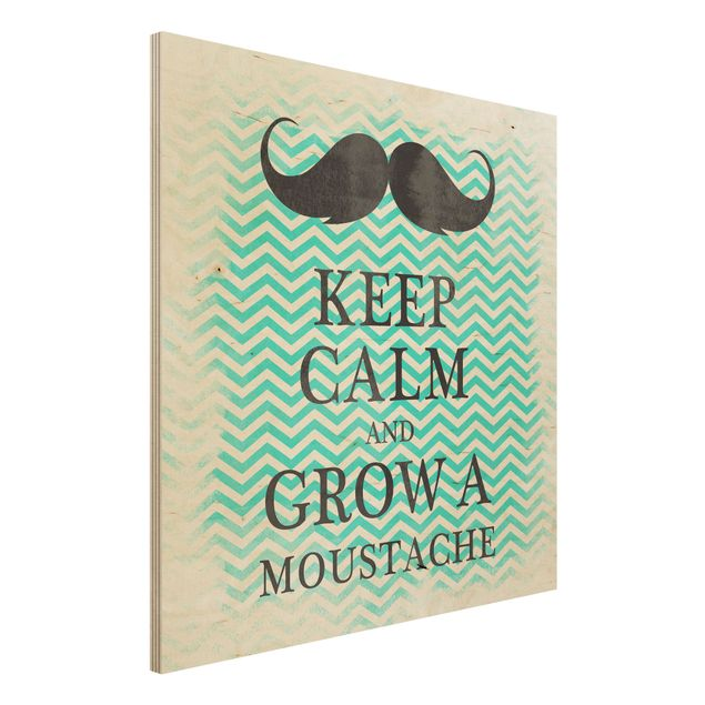Holzbild Spruch - No.YK26 Keep Calm and Grow a Moustache - Quadrat 1:1