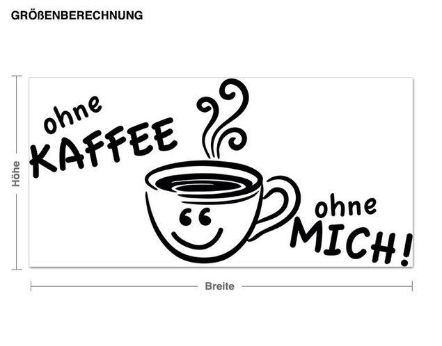 Wandtattoo Ohne Kaffee, ohne mich!